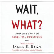 Wait, What?: And Lifes Other Essential Questions Audiobook, by James E. Ryan