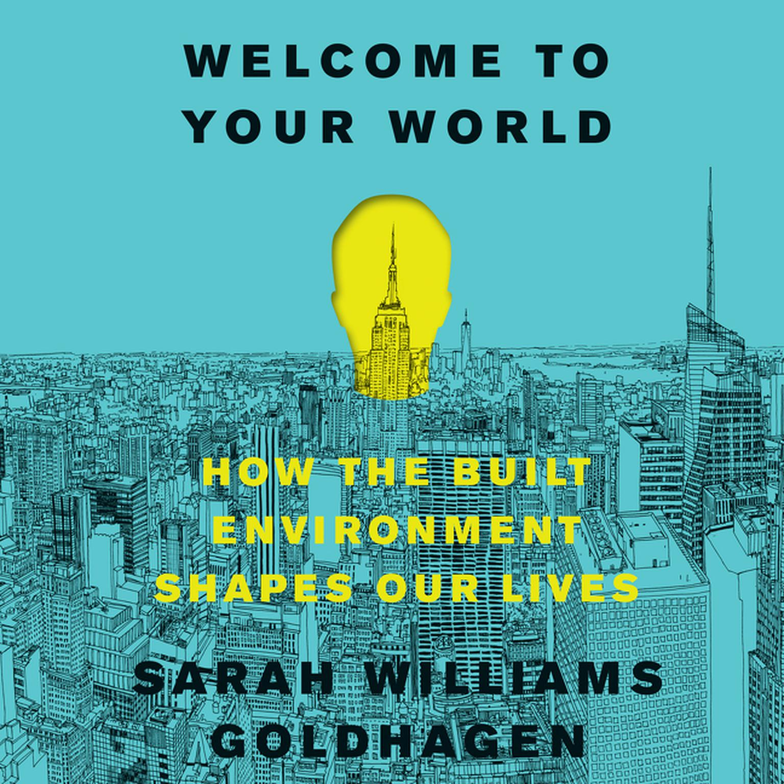Printable Welcome to Your World: How the Built Environment Shapes Our Lives Audiobook Cover Art
