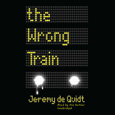 The Wrong Train Audiobook, by Jeremy de Quidt
