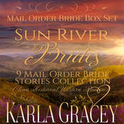 Mail Order Bride Box Set - Sun River Brides - 9 Mail Order Bride Stories Collection Audiobook, by Karla Gracey