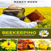 Beekeeping: A Beginners Guide To Beekeeping Audiobook, by Nancy Ross