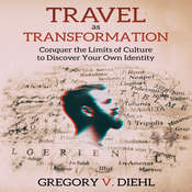 Travel As Transformation: Conquer the Limits of Culture to Discover Your Own Identity Audiobook, by Gregory V. Diehl