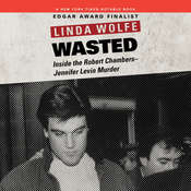 Wasted: Inside the Robert Chambers-Jennifer Levin Murder, by Linda Wolfe