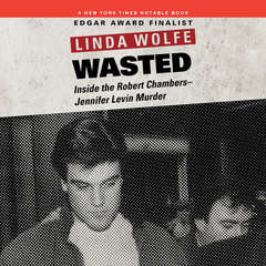 Wasted: Inside the Robert Chambers-Jennifer Levin Murder Audiobook, by Linda Wolfe