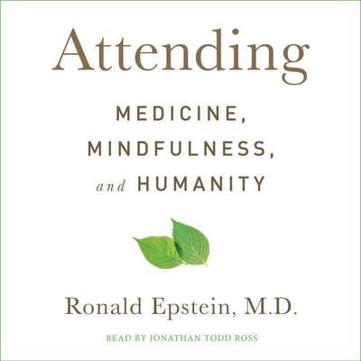 Attending: Medicine, Mindfulness, and Humanity Audiobook, by Ronald Epstein