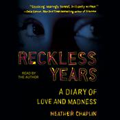 Reckless Years: A Diary of Love and Madness Audiobook, by Heather Chaplin