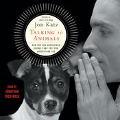 Talking to Animals: How You Can Understand Animals and They Can Understand You Audiobook, by Jon Katz