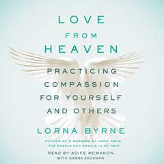 Love From Heaven: Practicing Compassion for Yourself and Others Audiobook, by Lorna Byrne