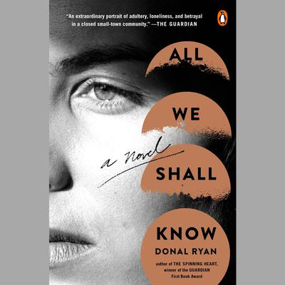 All We Shall Know: A Novel Audiobook, by Donal Ryan