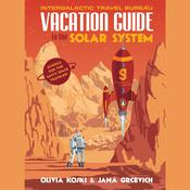Vacation Guide to the Solar System: Science for the Savvy Space Traveler! Audiobook, by Jana Grcevich, Olivia Koski