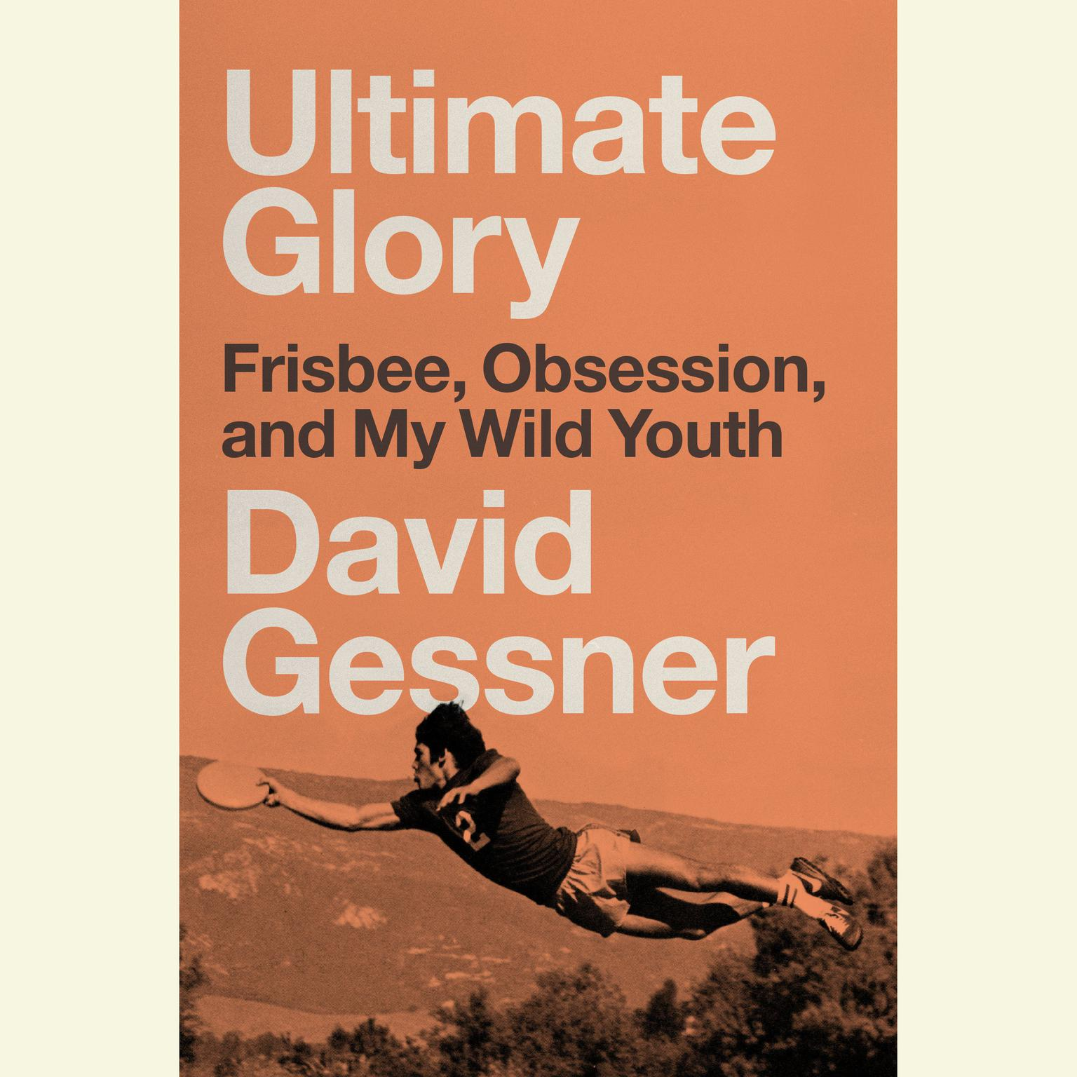 Printable Ultimate Glory: Frisbee, Obsession, and My Wild Youth Audiobook Cover Art