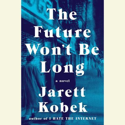 The Future Wont Be Long: A Novel Audiobook, by Jarett Kobek