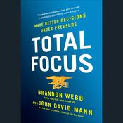 Total Focus: Make Better Decisions Under Pressure Audiobook, by Brandon Webb, John David Mann