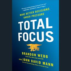 Total Focus: Make Better Decisions Under Pressure Audiobook, by Brandon Webb, John David Mann