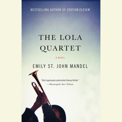 The Lola Quartet Audiobook, by Emily St. John Mandel