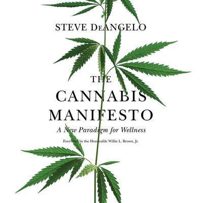 The Cannabis Manifesto: A New Paradigm for Wellness Audiobook, by Steve DeAngelo