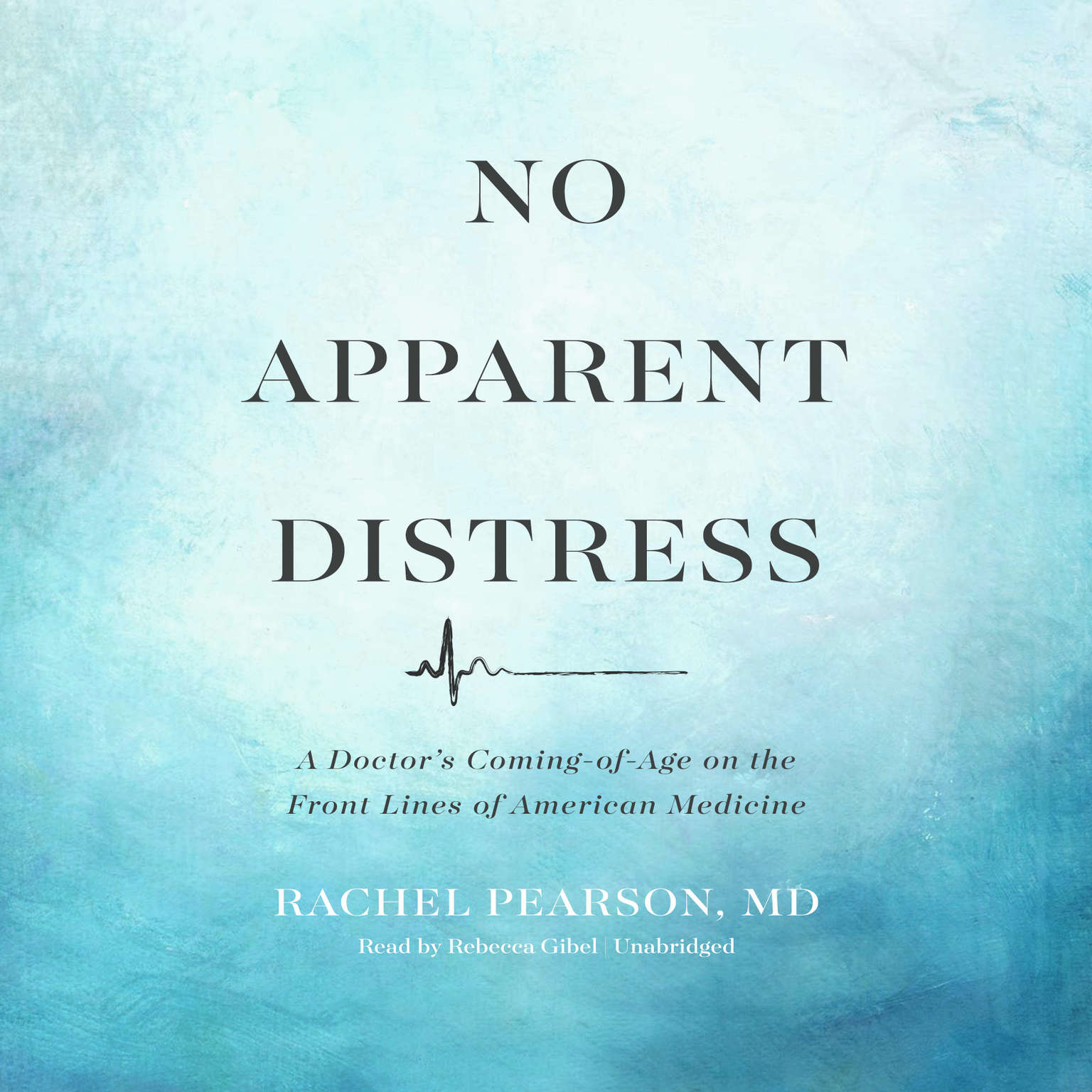 No Apparent Distress: A Doctor's Coming-of-Age on the Front Lines of American Medicine Audiobook, by Rachel Pearson