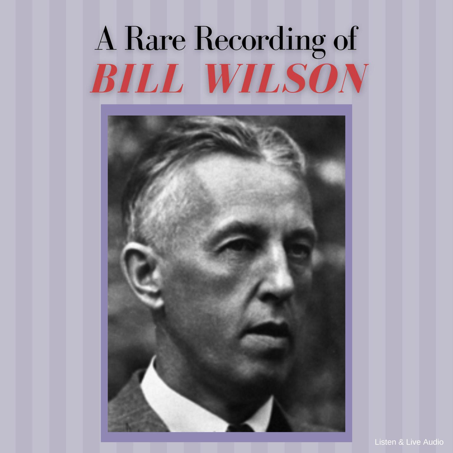 A Rare Recording of Bill Wilson Audiobook, by Bill Wilson