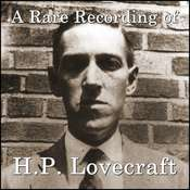 A Rare Recording of H.P. Lovecraft, by H. P. Lovecraft