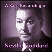 A Rare Recording of Neville Goddard Audiobook, by Neville Goddard