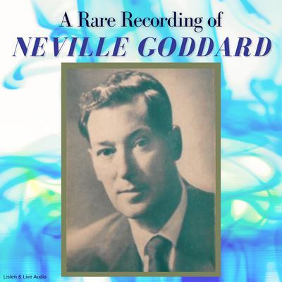 A Rare Recording of Neville Goddard Audiobook, by Neville Goddard