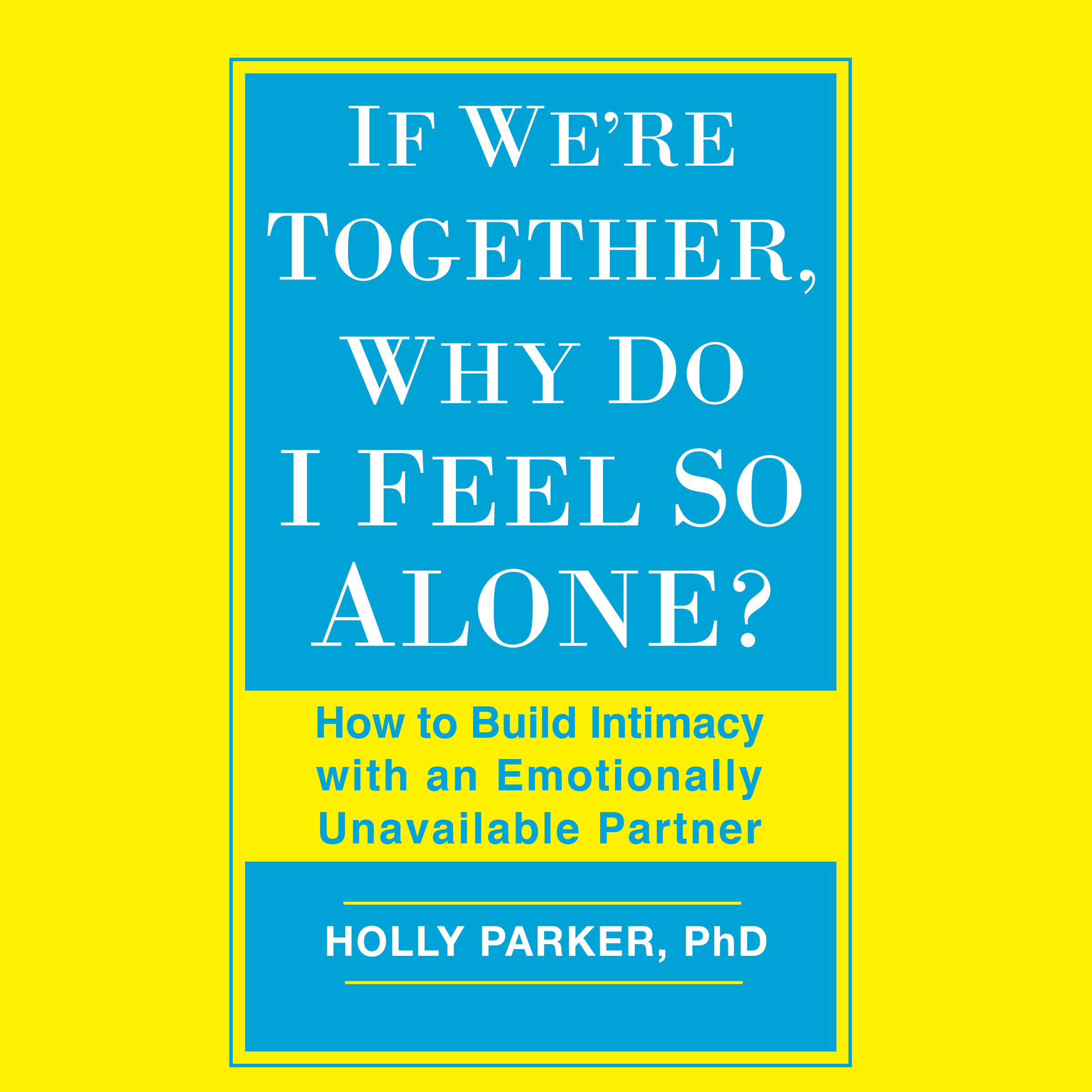 Printable If We're Together, Why Do I Feel So Alone?: How to Build Intimacy with an Emotionally Unavailable Partner Audiobook Cover Art
