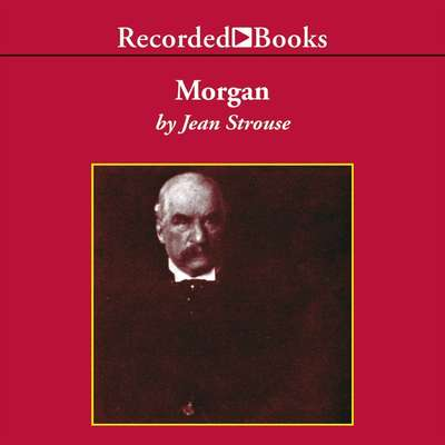 Morgan: American Financier Audiobook, by Jean Strouse