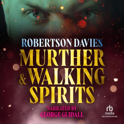 Murther and Walking Spirits Audiobook, by Robertson Davies