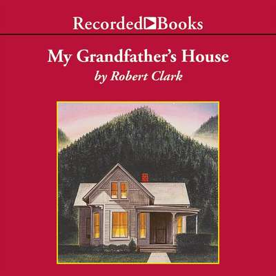 My Grandfathers House: A Genealogy of Doubt and Faith Audiobook, by Robert Clark