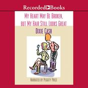 My Heart May Be Broken, but My Hair Still Looks Great Audiobook, by Dixie Cash