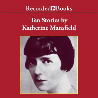 Ten Stories by Katherine Mansfield Audiobook, by Katherine Mansfield