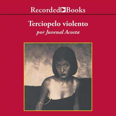 Terciopelo Violento Audiobook, by Juvenal Acosta