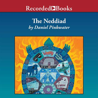 The Neddiad: How Neddie Took the Train, Went to Hollywood, and Saved Civilization Audiobook, by Daniel Pinkwater