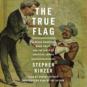 The True Flag: Theodore Roosevelt, Mark Twain, and the Birth of American Empire Audiobook, by Stephen Kinzer