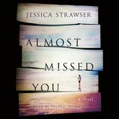 Almost Missed You: A Novel, by Jessica Strawser