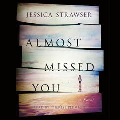 Almost Missed You: A Novel Audiobook, by Jessica Strawser
