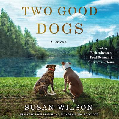 Two Good Dogs: A Novel Audiobook, by Susan Wilson