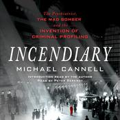 Incendiary: The Psychiatrist, the Mad Bomber, and the Invention of Criminal Profiling, by Michael Cannell