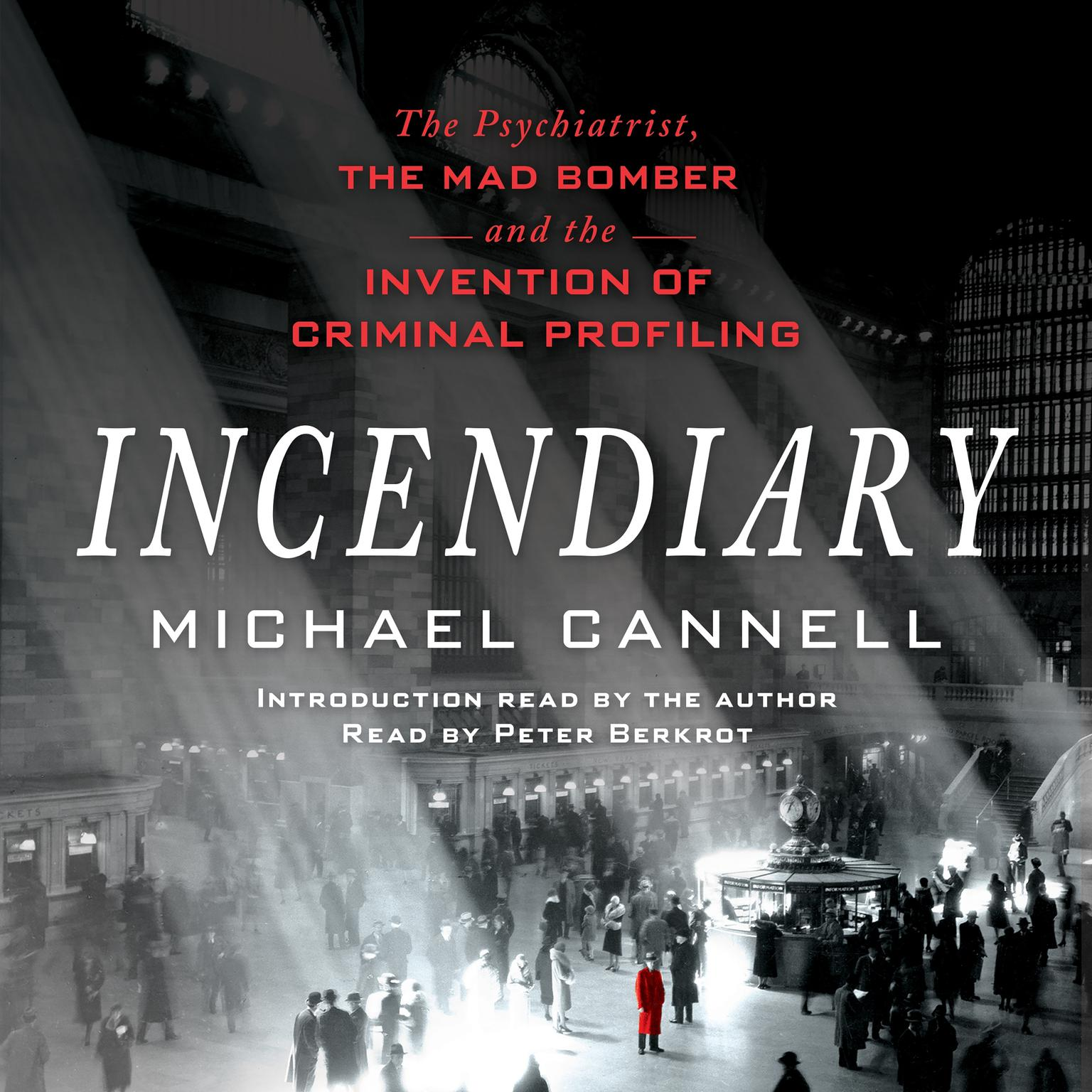 Printable Incendiary: The Psychiatrist, the Mad Bomber, and the Invention of Criminal Profiling Audiobook Cover Art