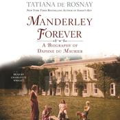 Manderley Forever: A Biography of Daphne du Maurier Audiobook, by Tatiana de Rosnay