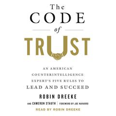 The Code of Trust: An American Counterintelligence Experts Five Rules to Lead and Succeed Audiobook, by Cameron Stauth, Robin Dreeke