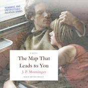 The Map That Leads to You: A Novel Audiobook, by J. P. Monninger