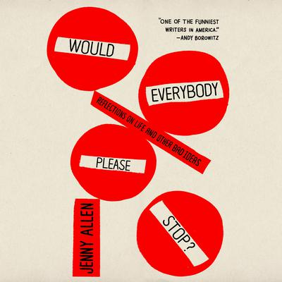 Would Everybody Please Stop?: Reflections on Life and Other Bad Ideas Audiobook, by Jenny Allen
