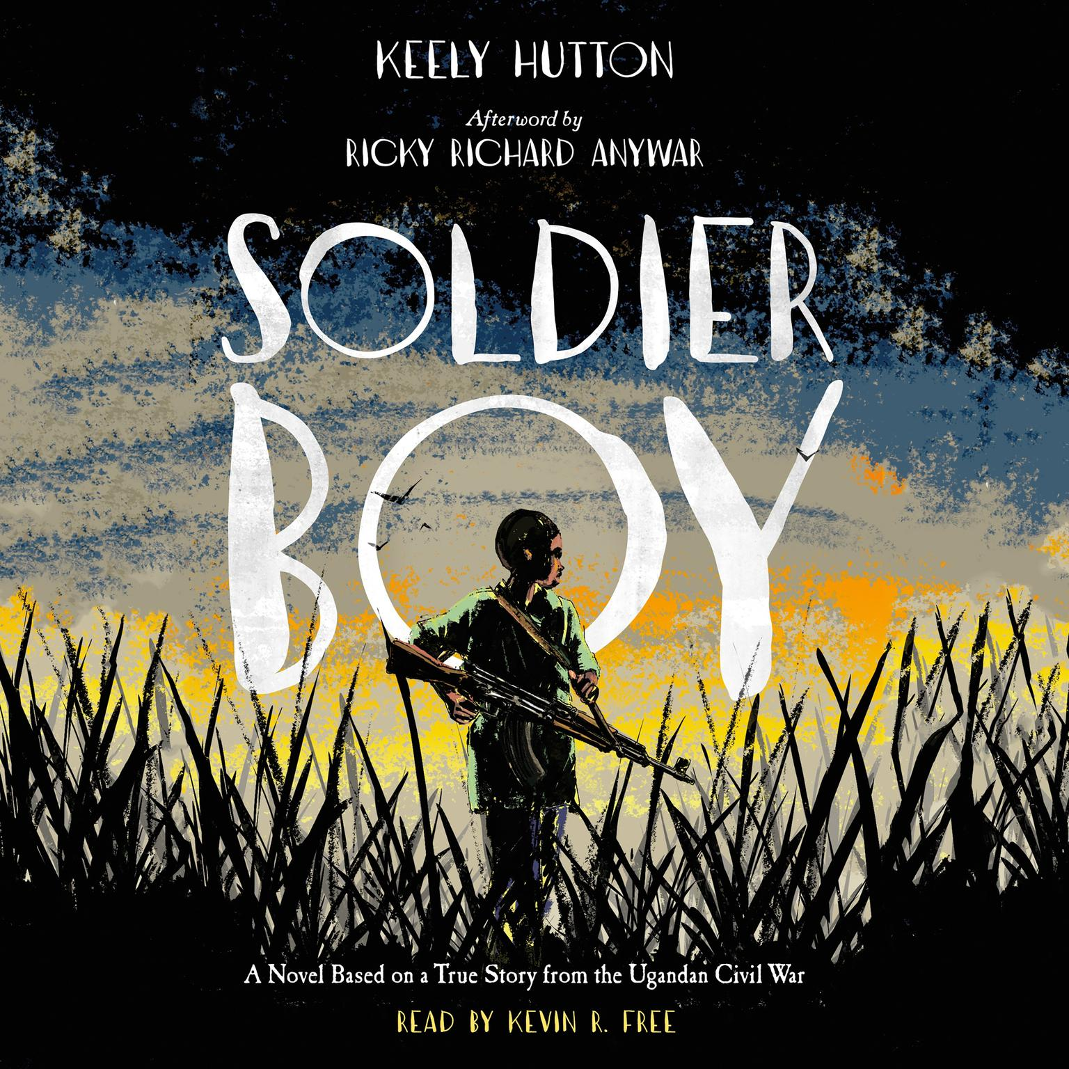 Printable Soldier Boy: A Novel Based on a True Story from the Ugandan Civil War Audiobook Cover Art