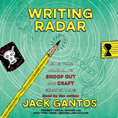 Writing Radar: Using Your Journal to Snoop Out and Craft Great Stories Audiobook, by Jack Gantos