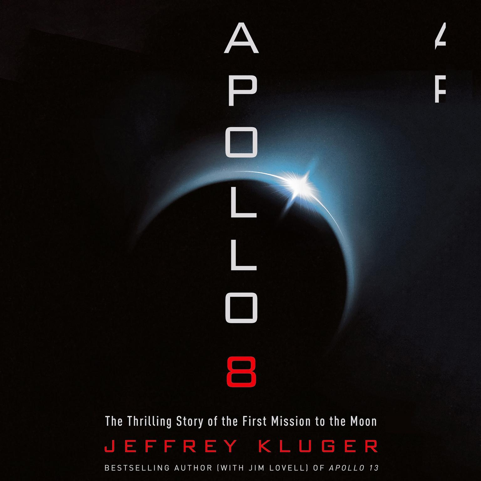 Apollo 8: The Thrilling Story of the First Mission to the Moon Audiobook, by Jeffrey Kluger