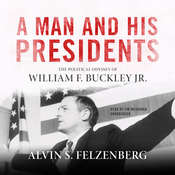 A Man and His Presidents: The Political Odyssey of William F. Buckley Jr. Audiobook, by Alvin Felzenberg, Alvin S. Felzenberg