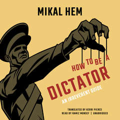 How to Be a Dictator: An Irreverent Guide Audiobook, by