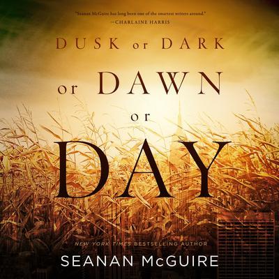 Dusk or Dark or Dawn or Day Audiobook, by Seanan McGuire
