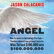 Angel: How to Invest in Technology Startups-Timeless Advice from an Angel Investor Who Turned $100,000 into $100,000,000 Audiobook, by Jason Calacanis